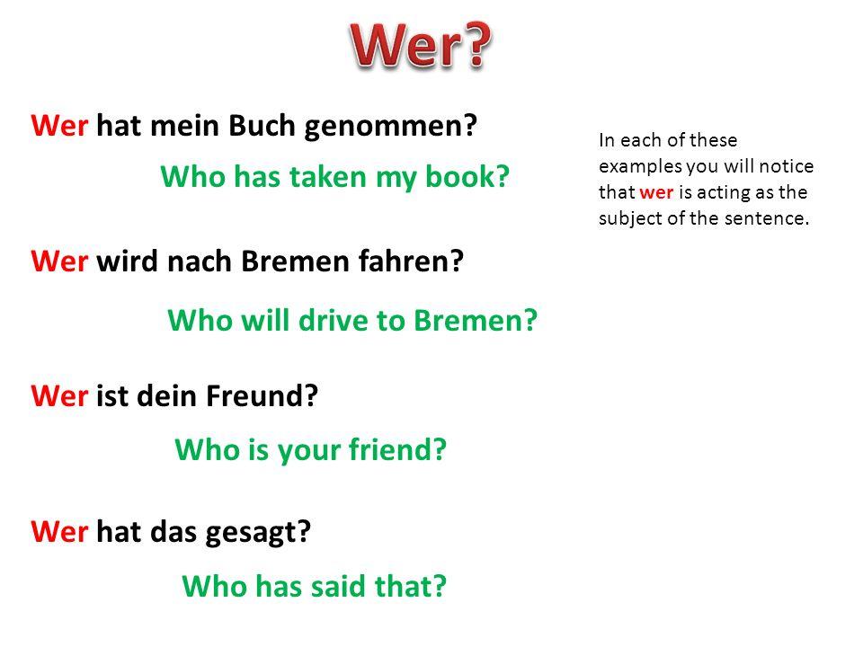 Wer Wer hat mein Buch genommen Wer wird nach Bremen fahren