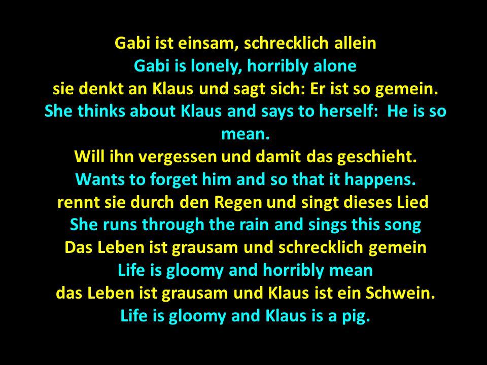 Gabi ist einsam, schrecklich allein Gabi is lonely, horribly alone
