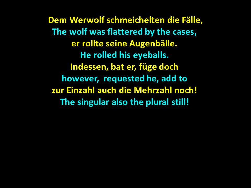 Dem Werwolf schmeichelten die Fälle,