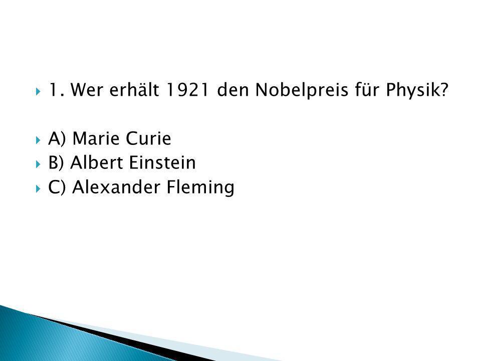 1. Wer erhält 1921 den Nobelpreis für Physik