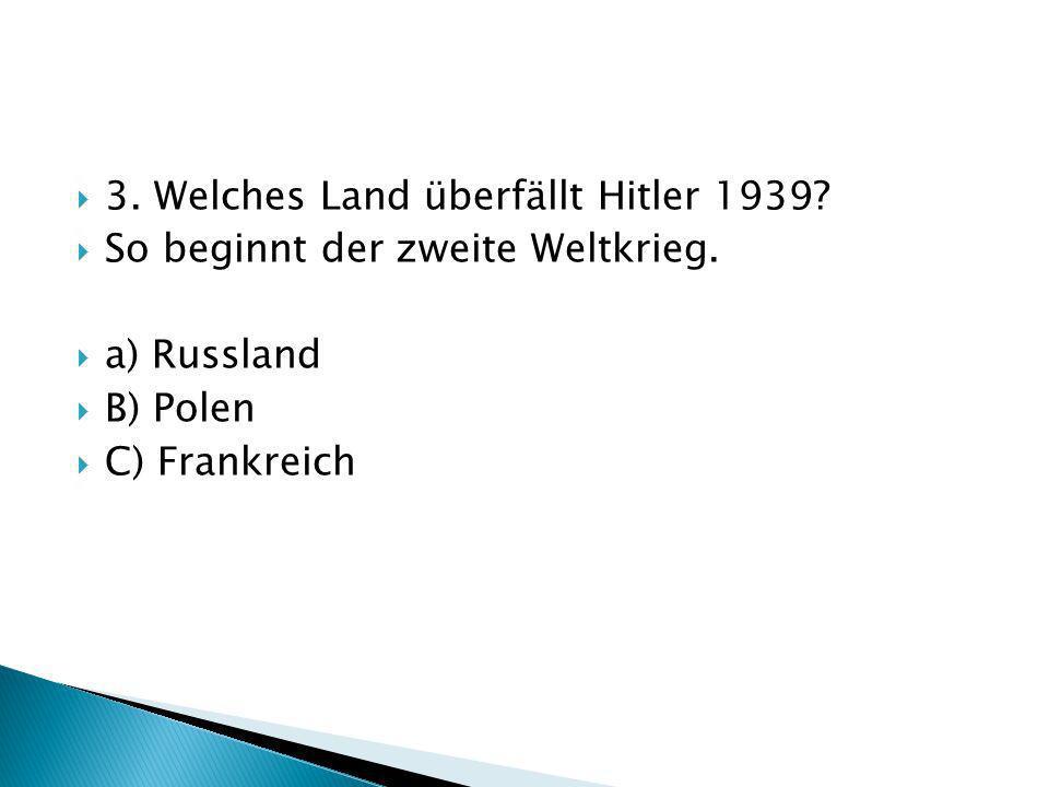3. Welches Land überfällt Hitler 1939