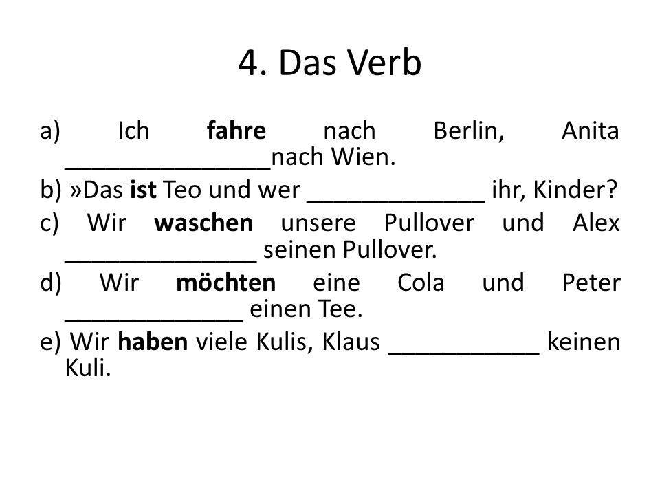 4. Das Verb a) Ich fahre nach Berlin, Anita _______________nach Wien.