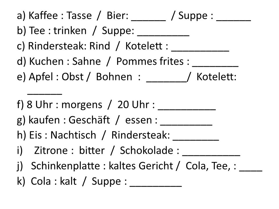 a) Kaffee : Tasse / Bier: ______ / Suppe : ______
