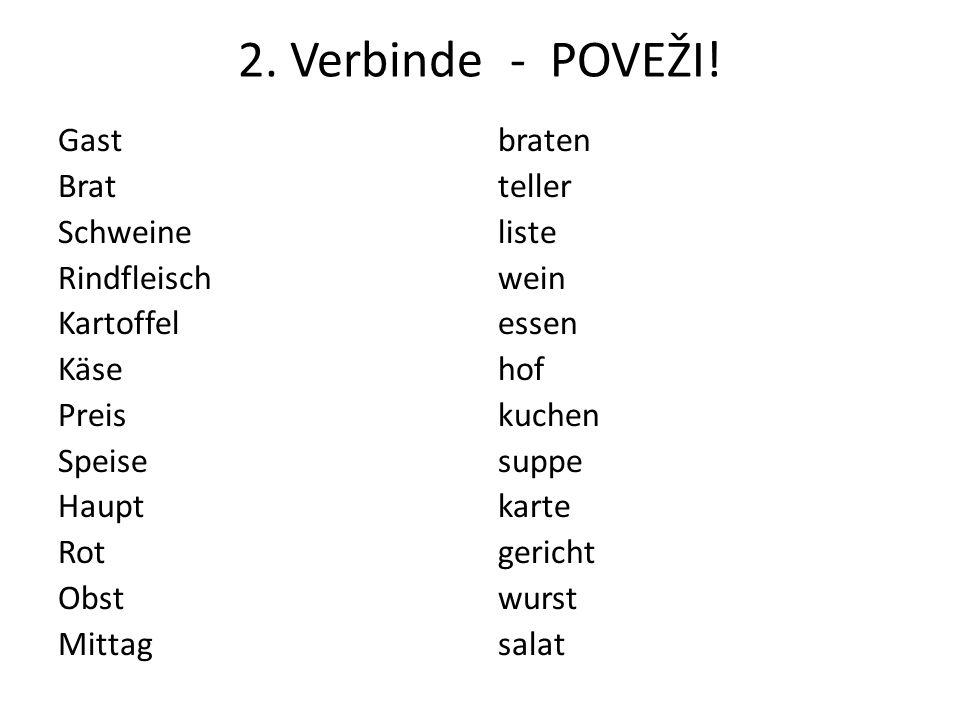 2. Verbinde - POVEŽI! Gast Brat Schweine Rindfleisch Kartoffel Käse Preis Speise Haupt Rot Obst Mittag