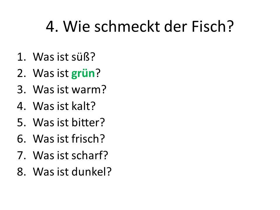 4. Wie schmeckt der Fisch Was ist süß Was ist grün Was ist warm