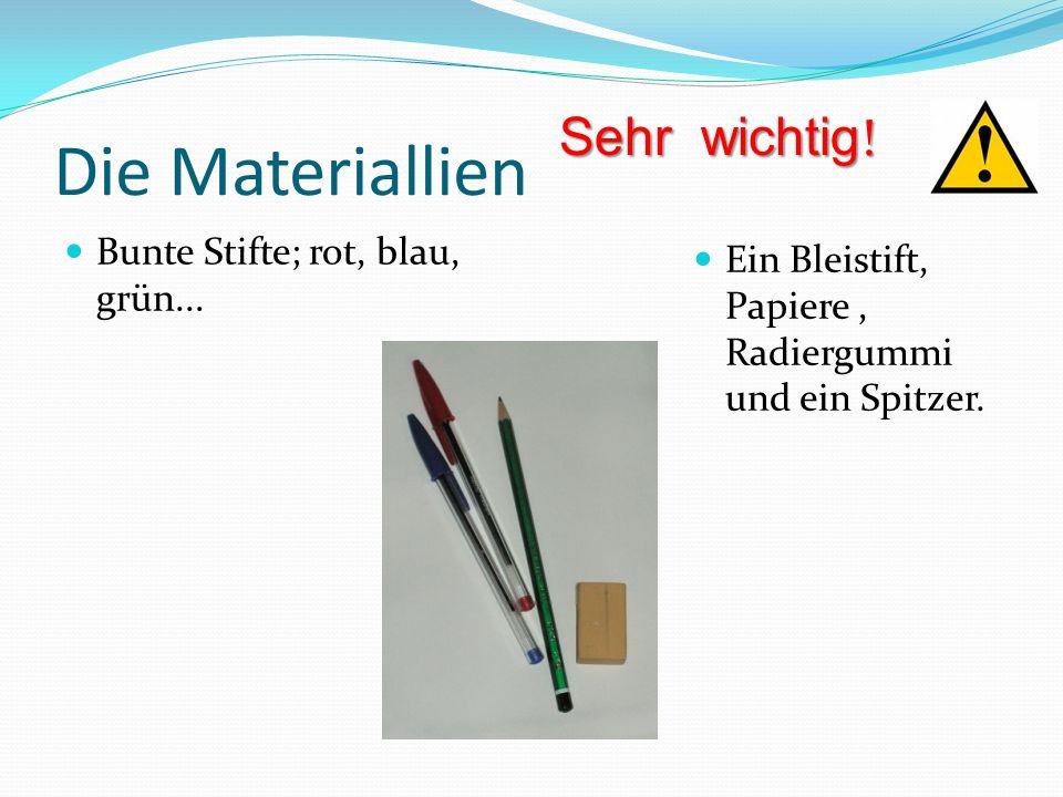 Die Materiallien Sehr wichtig! Bunte Stifte; rot, blau, grün...