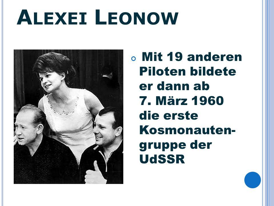 Alexei Leonow Mit 19 anderen Piloten bildete er dann ab 7.
