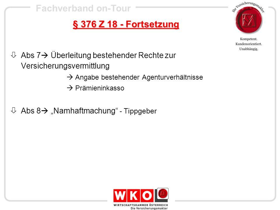 § 376 Z 18 - Fortsetzung Abs 7 Überleitung bestehender Rechte zur Versicherungsvermittlung.  Angabe bestehender Agenturverhältnisse.