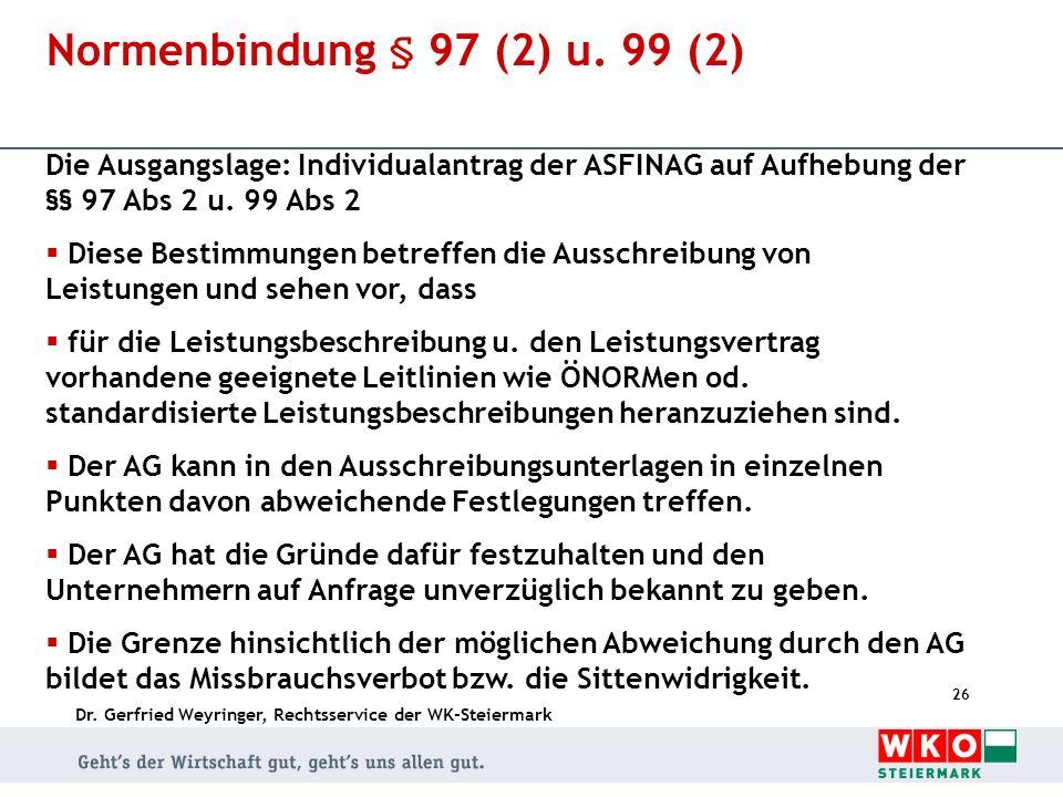 Normenbindung § 97 (2) u. 99 (2) Die Ausgangslage: Individualantrag der ASFINAG auf Aufhebung der §§ 97 Abs 2 u. 99 Abs 2.