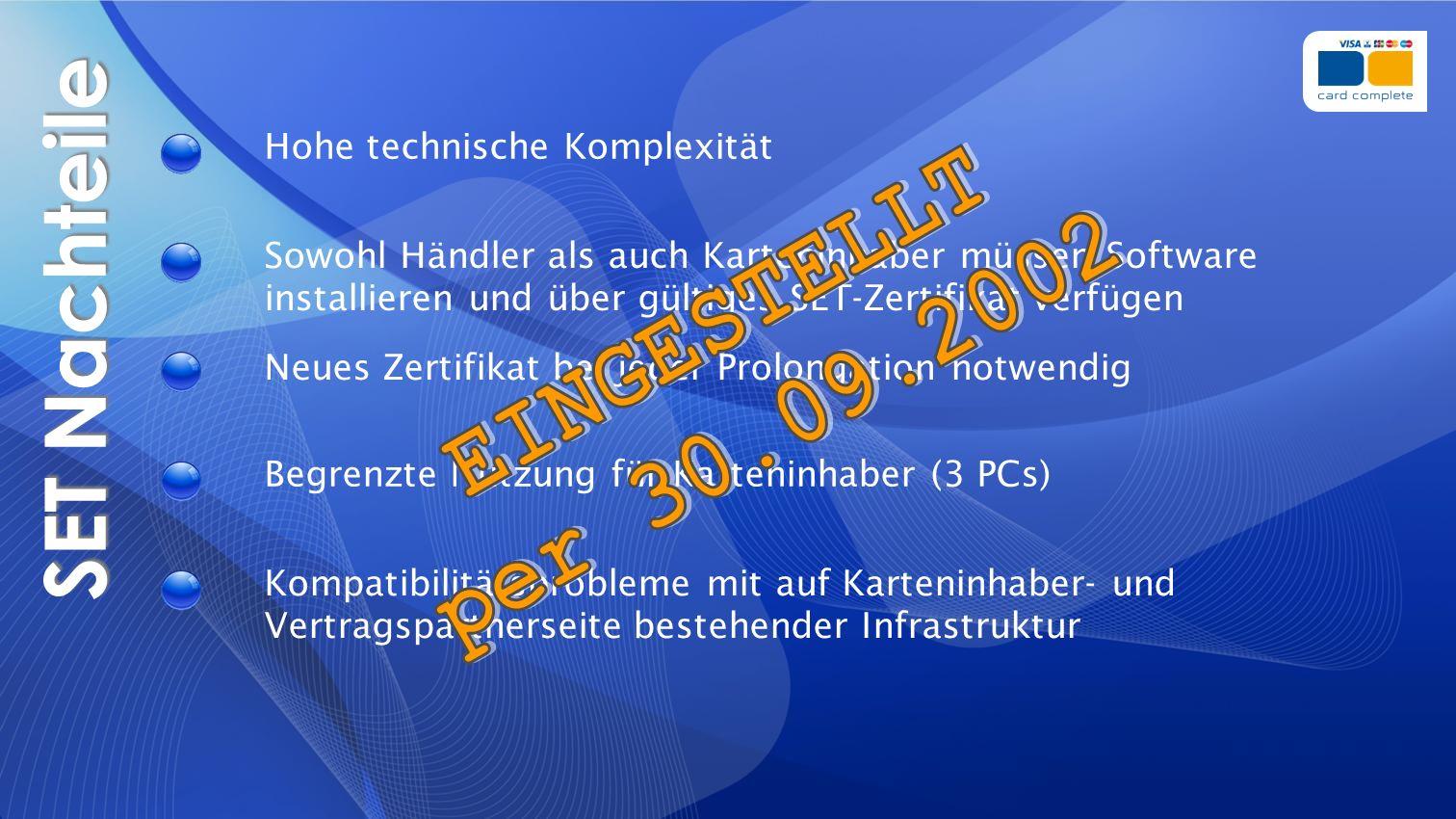 SET Nachteile EINGESTELLT per 30.09.2002 Hohe technische Komplexität