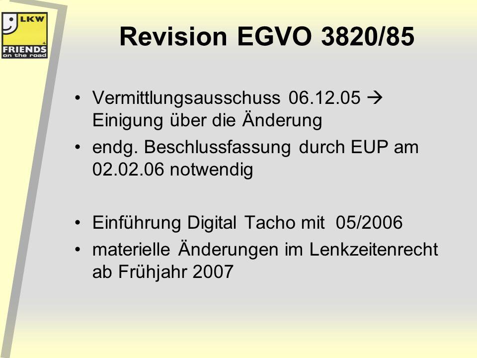 Revision EGVO 3820/85 Vermittlungsausschuss 06.12.05  Einigung über die Änderung. endg. Beschlussfassung durch EUP am 02.02.06 notwendig.