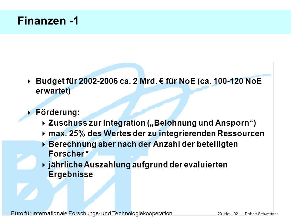 """Finanzen -1 Budget für 2002-2006 ca. 2 Mrd. € für NoE (ca. 100-120 NoE erwartet) Förderung: Zuschuss zur Integration (""""Belohnung und Ansporn )"""