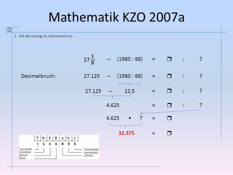 Mathematik KZO 2007a  (1980 : 88) =  : 7 Dezimalbruch: 27.125