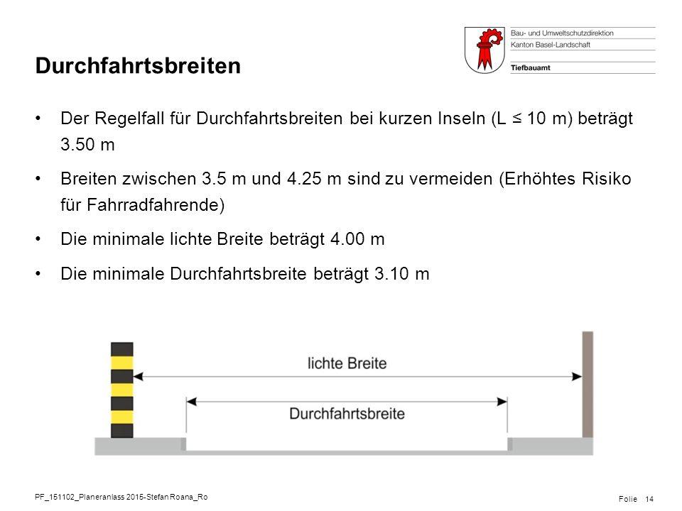 Durchfahrtsbreiten Der Regelfall für Durchfahrtsbreiten bei kurzen Inseln (L ≤ 10 m) beträgt 3.50 m.