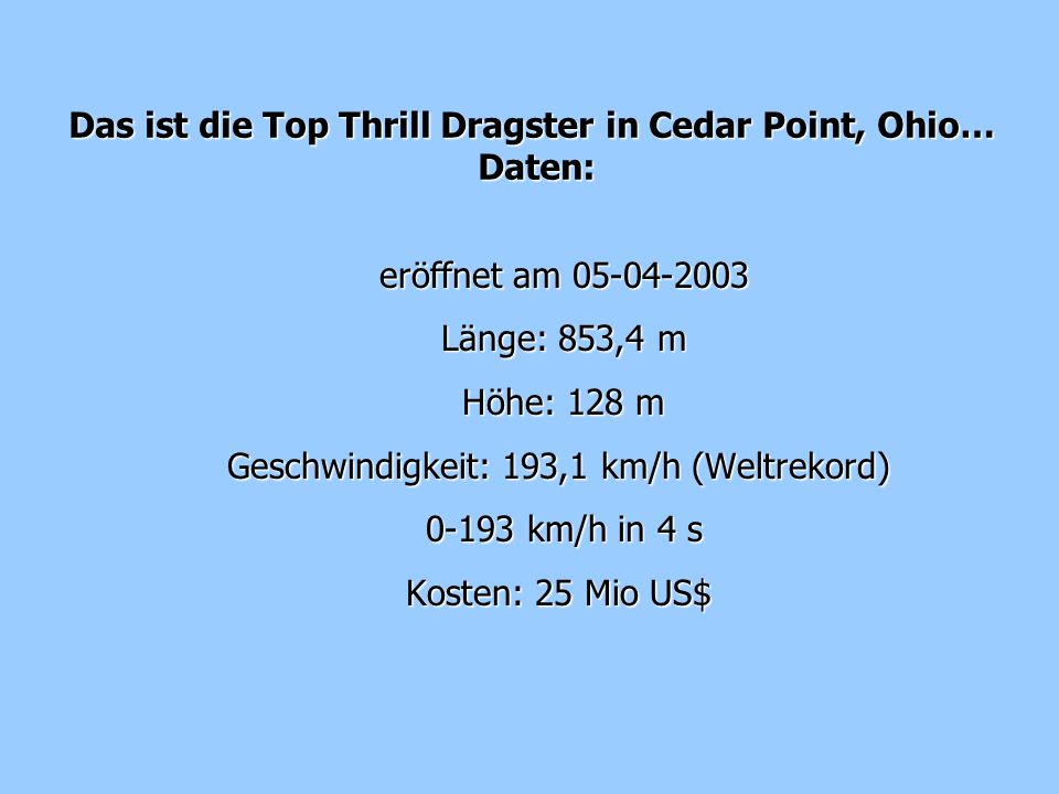 Das ist die Top Thrill Dragster in Cedar Point, Ohio… Daten: