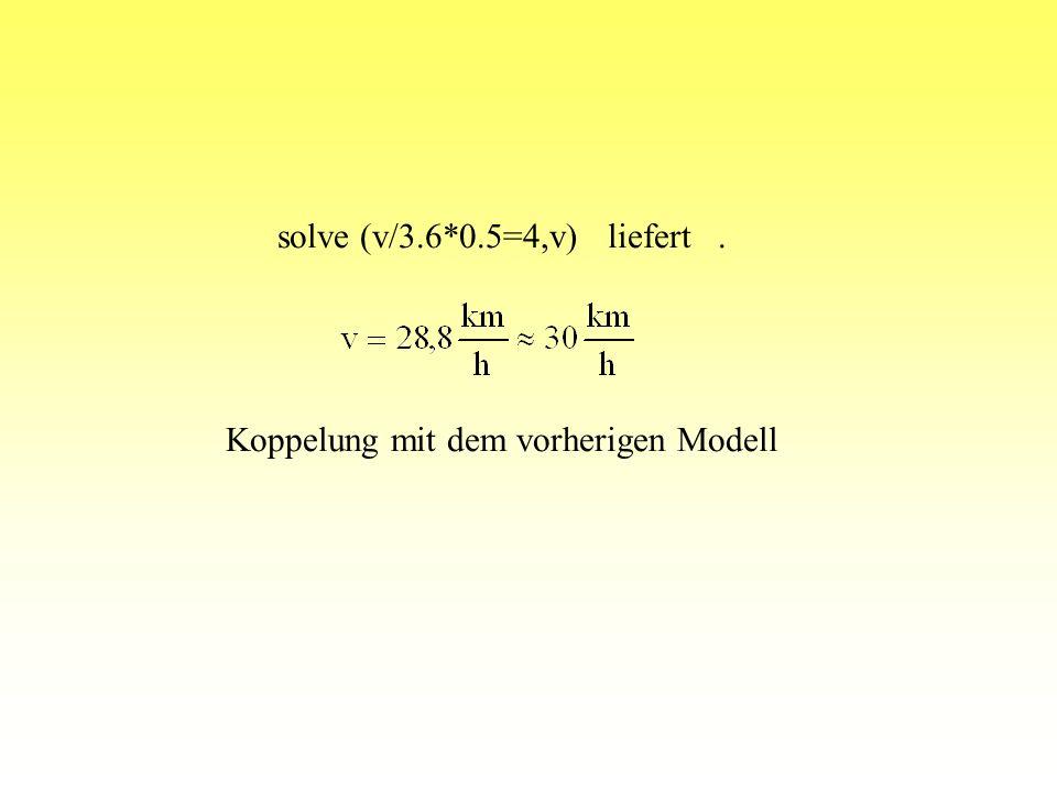 solve (v/3.6*0.5=4,v) liefert . Koppelung mit dem vorherigen Modell