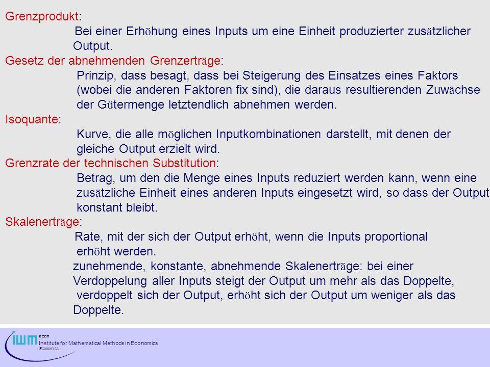 Grenzprodukt: Bei einer Erhöhung eines Inputs um eine Einheit produzierter zusätzlicher. Output. Gesetz der abnehmenden Grenzerträge: