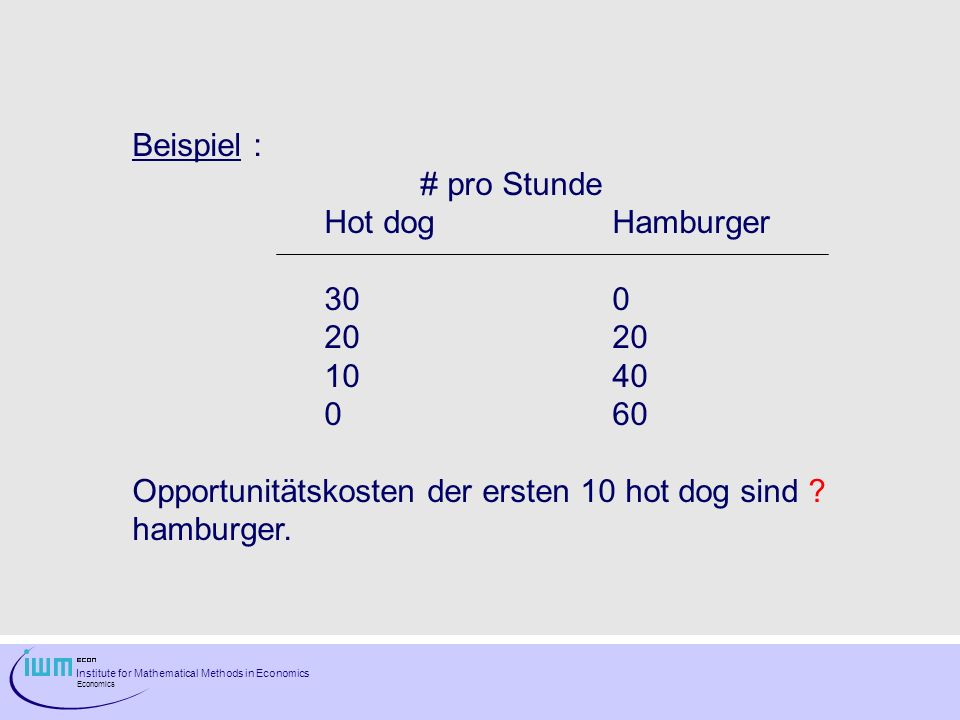 Beispiel : # pro Stunde. Hot dog Hamburger. 30 0. 20 20. 10 40. 0 60. Opportunitätskosten der ersten 10 hot dog sind