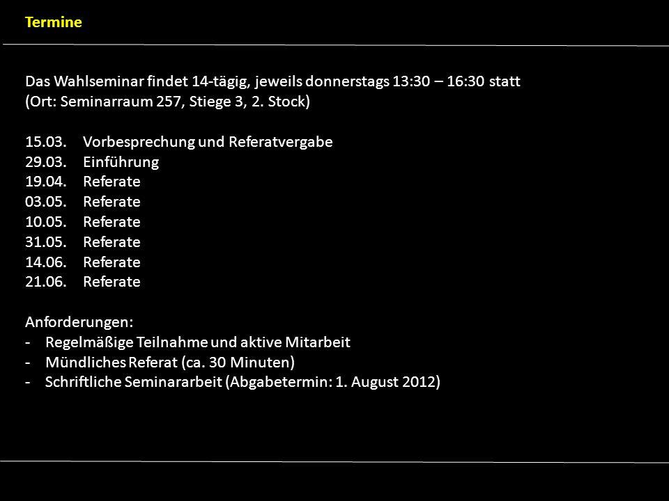 Termine Das Wahlseminar findet 14-tägig, jeweils donnerstags 13:30 – 16:30 statt. (Ort: Seminarraum 257, Stiege 3, 2. Stock)