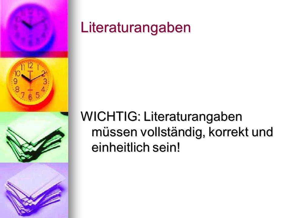 Literaturangaben WICHTIG: Literaturangaben müssen vollständig, korrekt und einheitlich sein!
