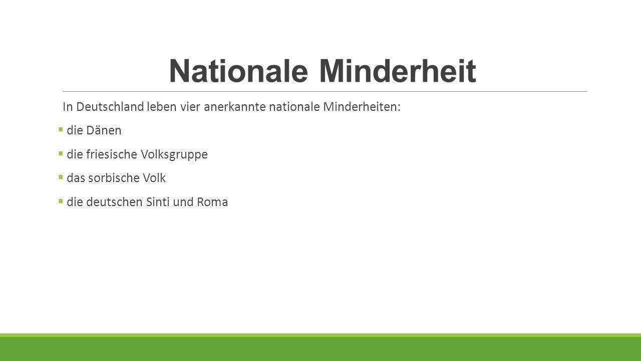 Nationale Minderheit In Deutschland leben vier anerkannte nationale Minderheiten: die Dänen. die friesische Volksgruppe.