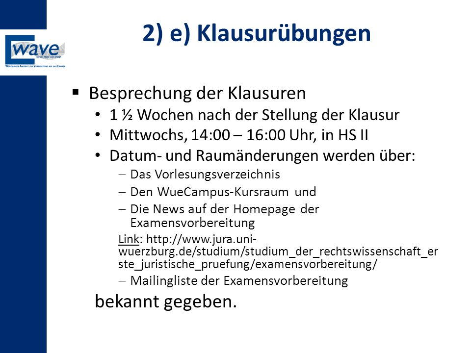 2) e) Klausurübungen Besprechung der Klausuren bekannt gegeben.