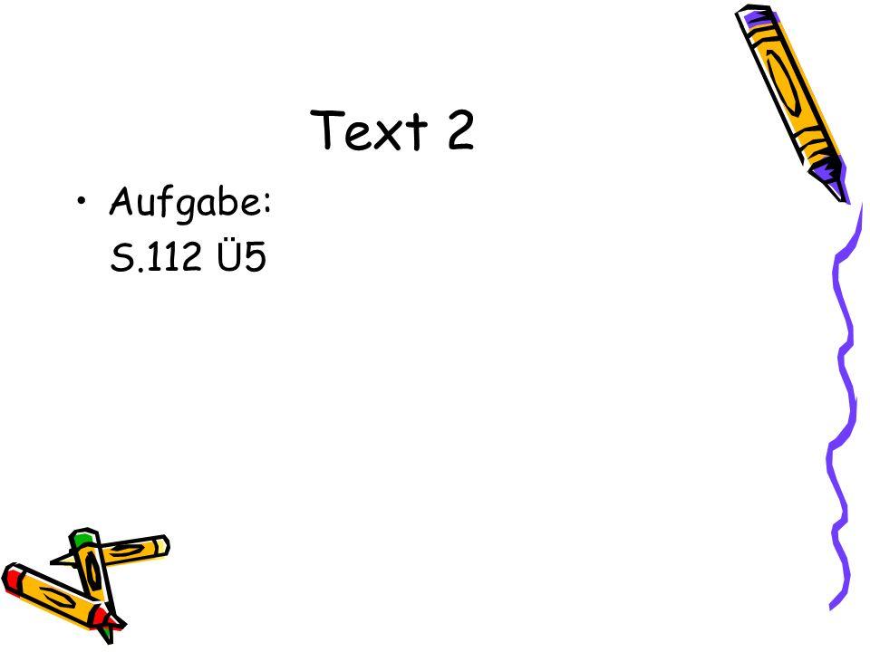 Text 2 Aufgabe: S.112 Ü5