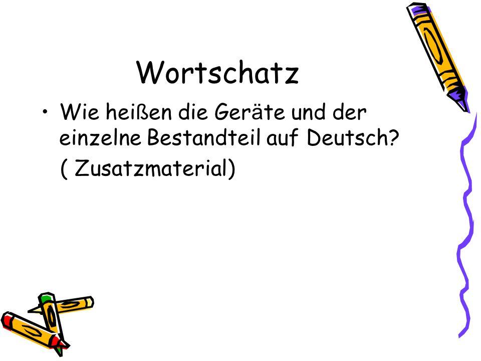 Wortschatz Wie heißen die Geräte und der einzelne Bestandteil auf Deutsch ( Zusatzmaterial)