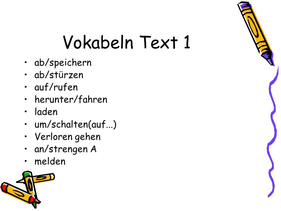 Vokabeln Text 1 ab/speichern ab/stürzen auf/rufen herunter/fahren
