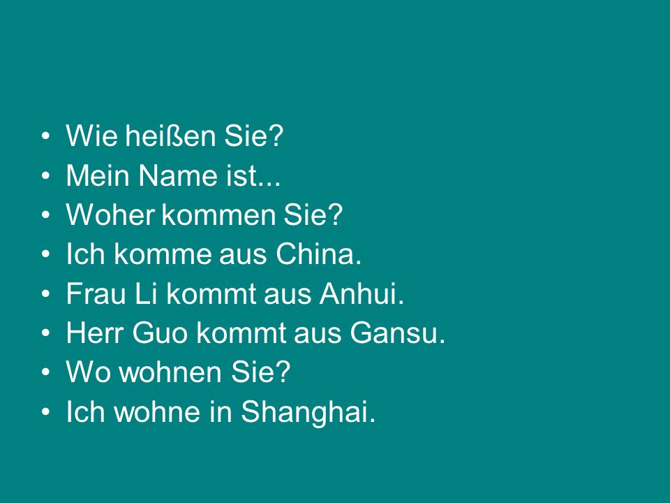 Wie heißen Sie Mein Name ist... Woher kommen Sie Ich komme aus China. Frau Li kommt aus Anhui.
