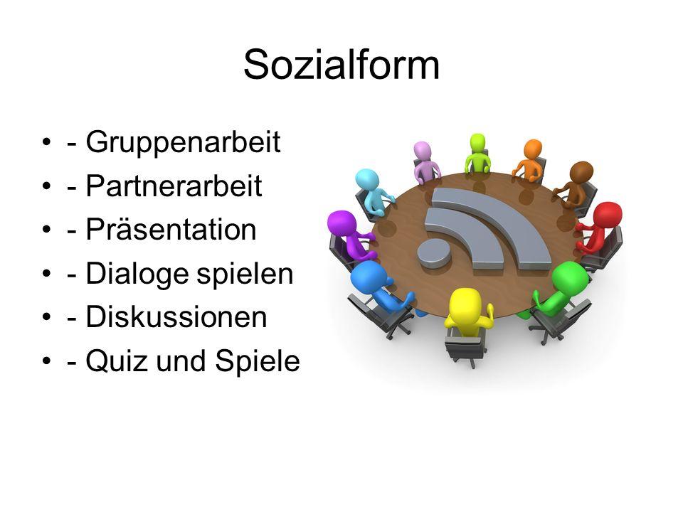 Sozialform - Gruppenarbeit - Partnerarbeit - Präsentation