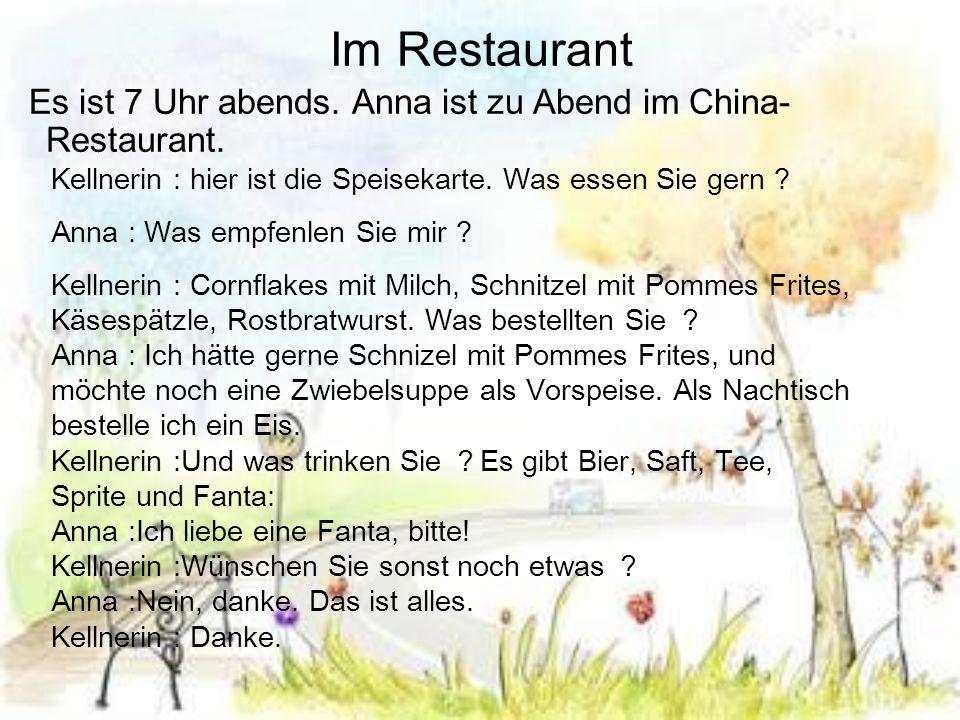 Im Restaurant Es ist 7 Uhr abends. Anna ist zu Abend im China-Restaurant. Kellnerin : hier ist die Speisekarte. Was essen Sie gern