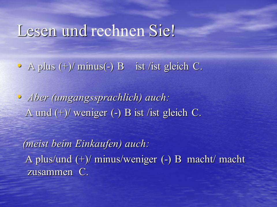 Lesen und rechnen Sie! A plus (+)/ minus(-) B ist /ist gleich C.
