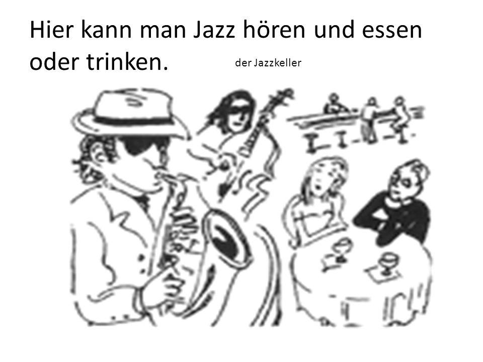 Hier kann man Jazz hören und essen oder trinken.