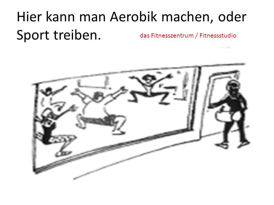 Hier kann man Aerobik machen, oder Sport treiben.