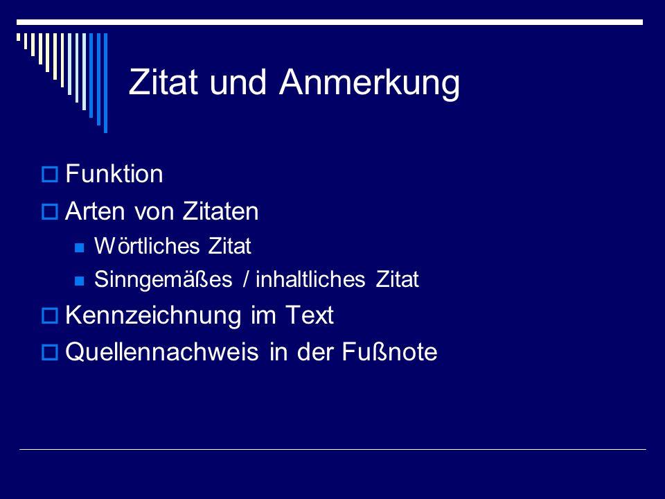 Zitat und Anmerkung Funktion Arten von Zitaten Kennzeichnung im Text