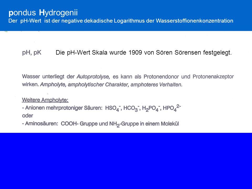 pondus HydrogeniiDer pH-Wert ist der negative dekadische Logarithmus der Wasserstoffionenkonzentration.