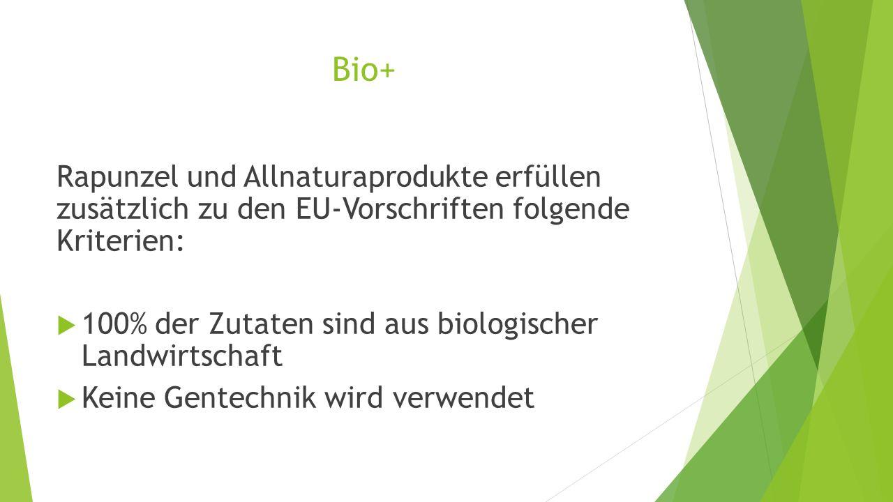 Bio+ Rapunzel und Allnaturaprodukte erfüllen zusätzlich zu den EU-Vorschriften folgende Kriterien: