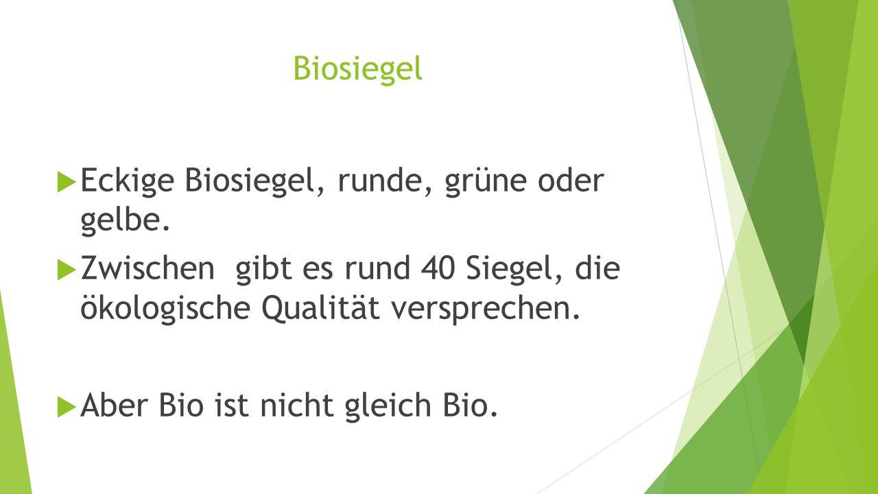 Biosiegel Eckige Biosiegel, runde, grüne oder gelbe. Zwischen gibt es rund 40 Siegel, die ökologische Qualität versprechen.