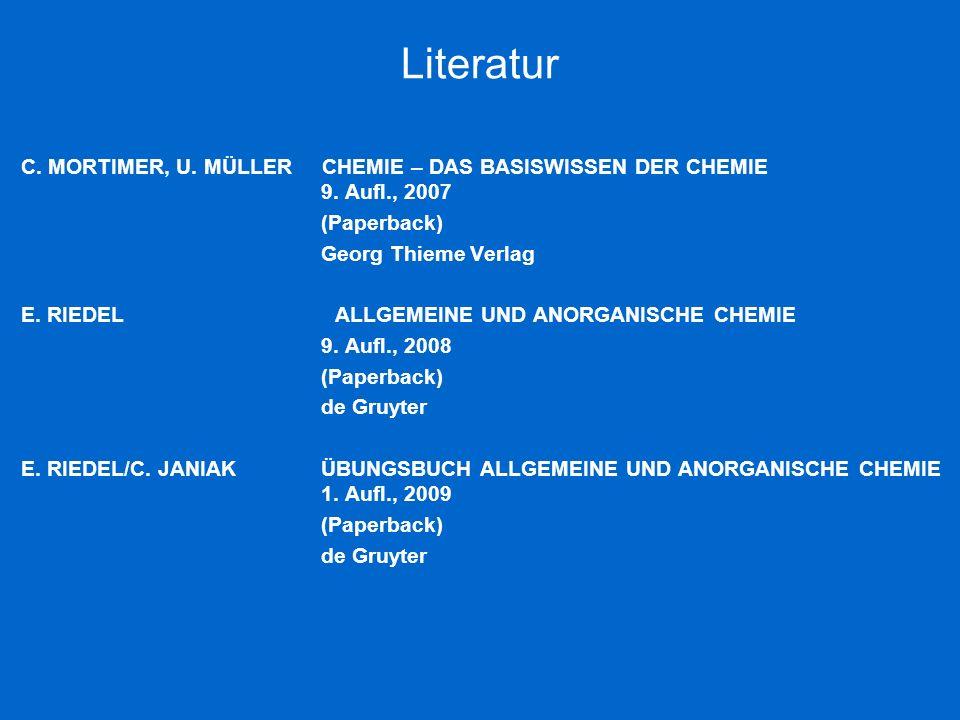 Literatur C. MORTIMER, U. MÜLLER CHEMIE – Das Basiswissen der Chemie 9. Aufl., 2007.