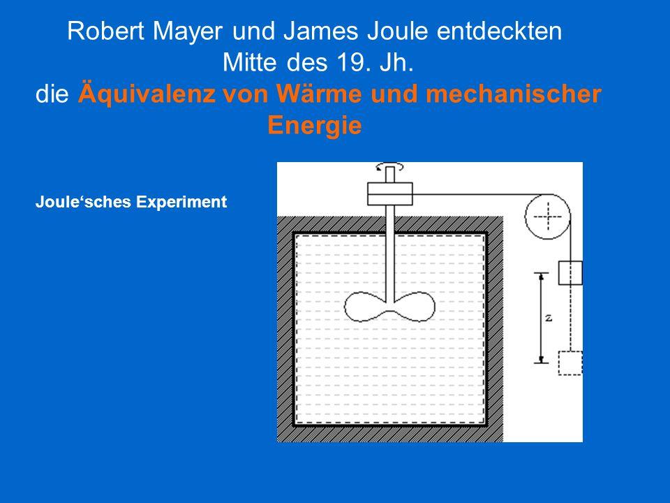 Robert Mayer und James Joule entdeckten Mitte des 19. Jh