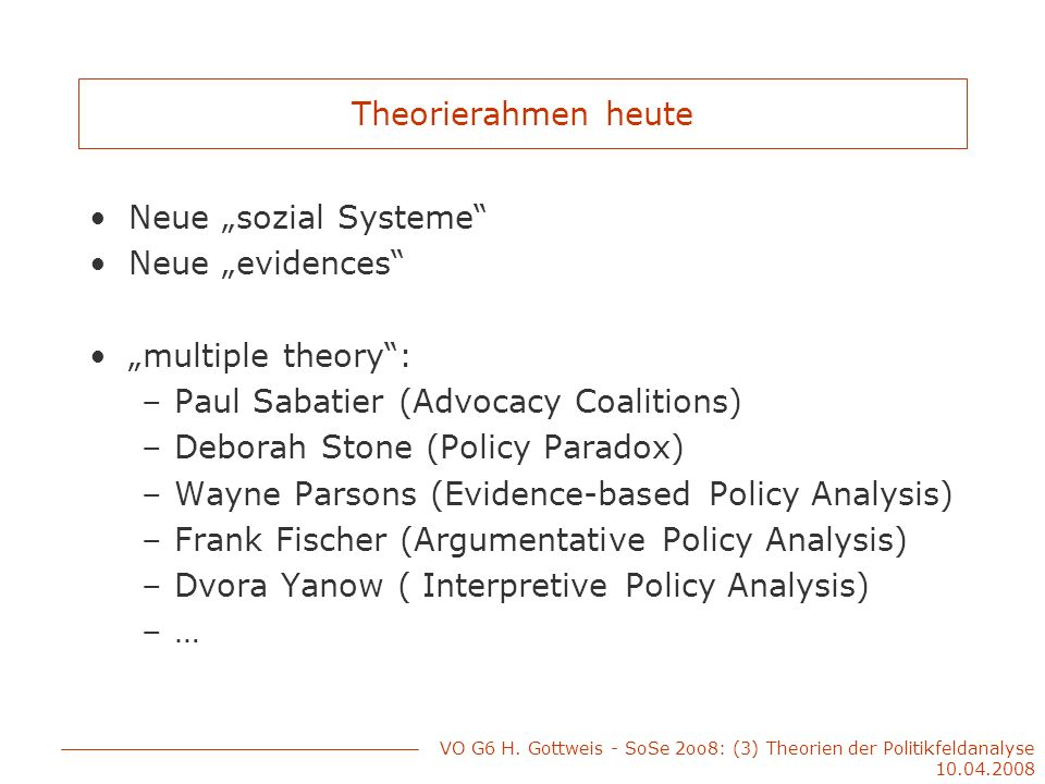 Paul Sabatier (Advocacy Coalitions) Deborah Stone (Policy Paradox)