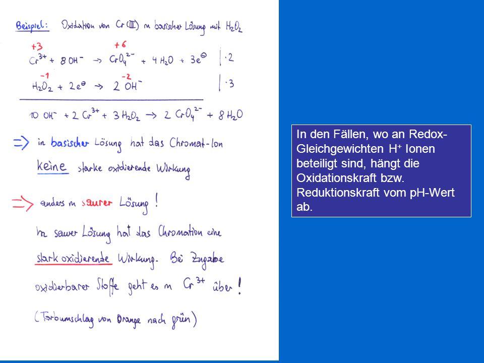 In den Fällen, wo an Redox-Gleichgewichten H+ Ionen beteiligt sind, hängt die Oxidationskraft bzw.