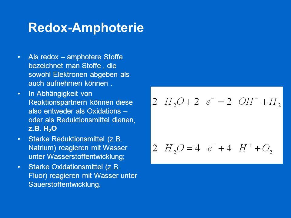 Redox-AmphoterieAls redox – amphotere Stoffe bezeichnet man Stoffe , die sowohl Elektronen abgeben als auch aufnehmen können .