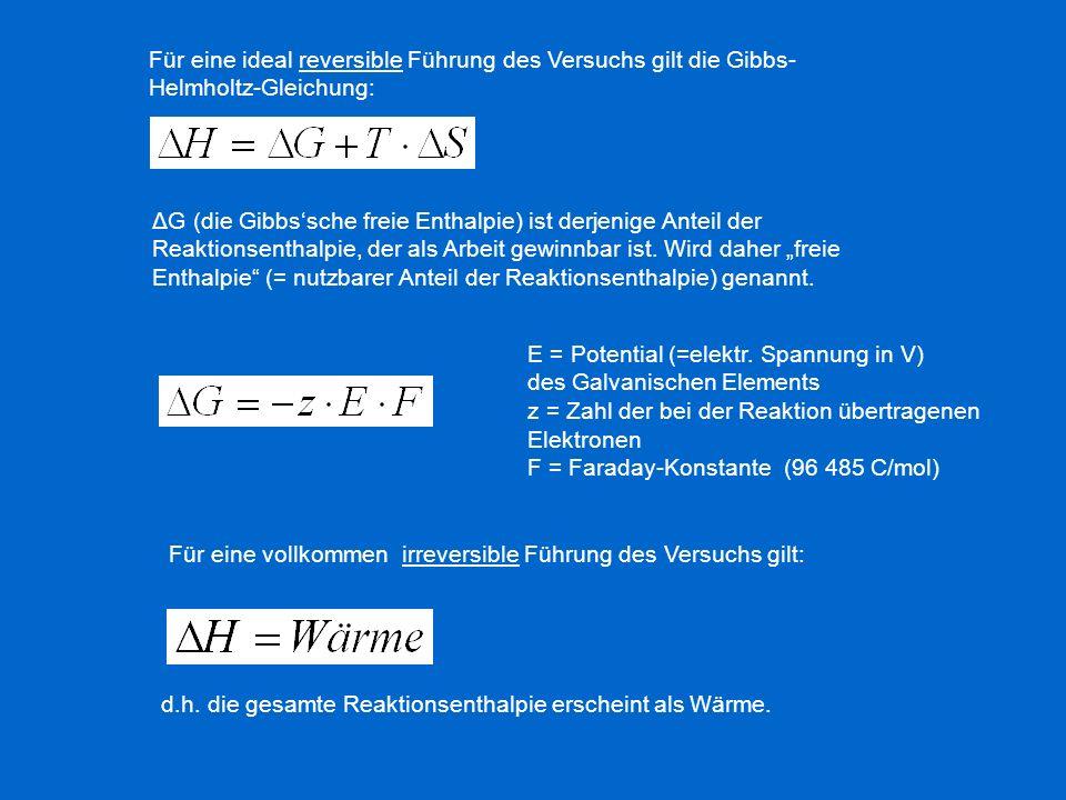 Für eine ideal reversible Führung des Versuchs gilt die Gibbs-Helmholtz-Gleichung:
