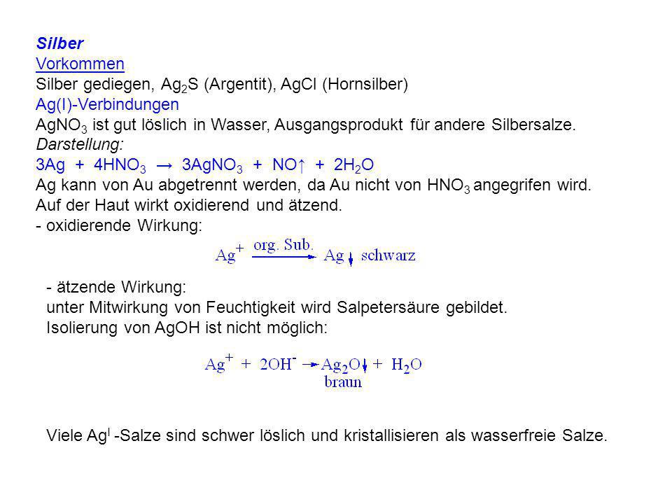 Silber Vorkommen. Silber gediegen, Ag2S (Argentit), AgCl (Hornsilber) Ag(I)-Verbindungen.