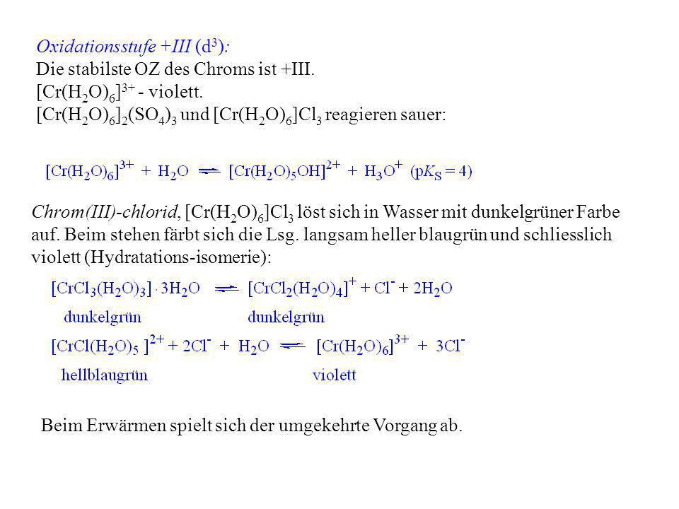 Oxidationsstufe +III (d3): Die stabilste OZ des Chroms ist +III.