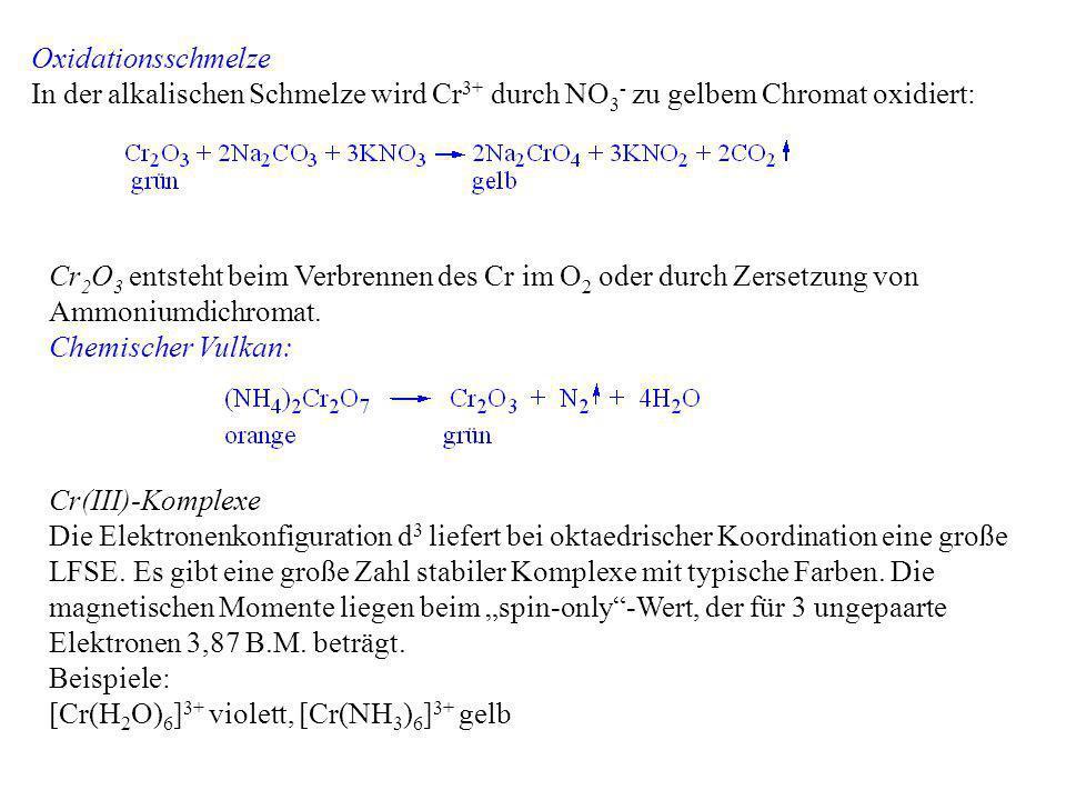 Oxidationsschmelze In der alkalischen Schmelze wird Cr3+ durch NO3- zu gelbem Chromat oxidiert: