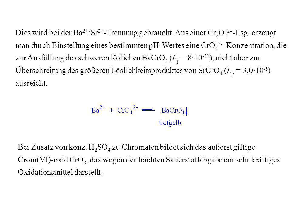 Dies wird bei der Ba2+/Sr2+-Trennung gebraucht. Aus einer Cr2O72- -Lsg