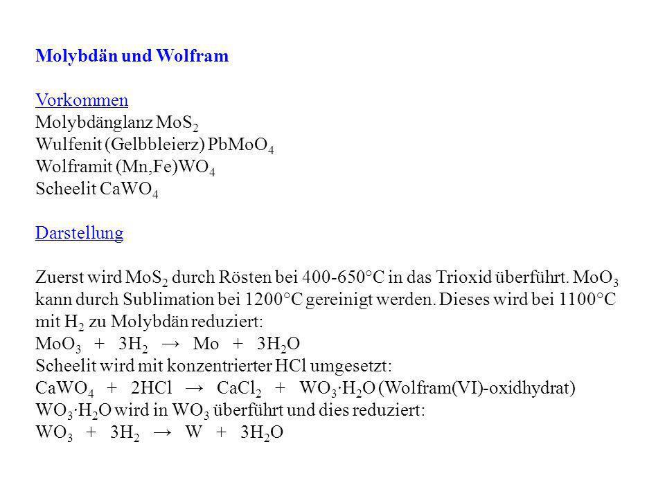 Molybdän und Wolfram Vorkommen. Molybdänglanz MoS2. Wulfenit (Gelbbleierz) PbMoO4. Wolframit (Mn,Fe)WO4.